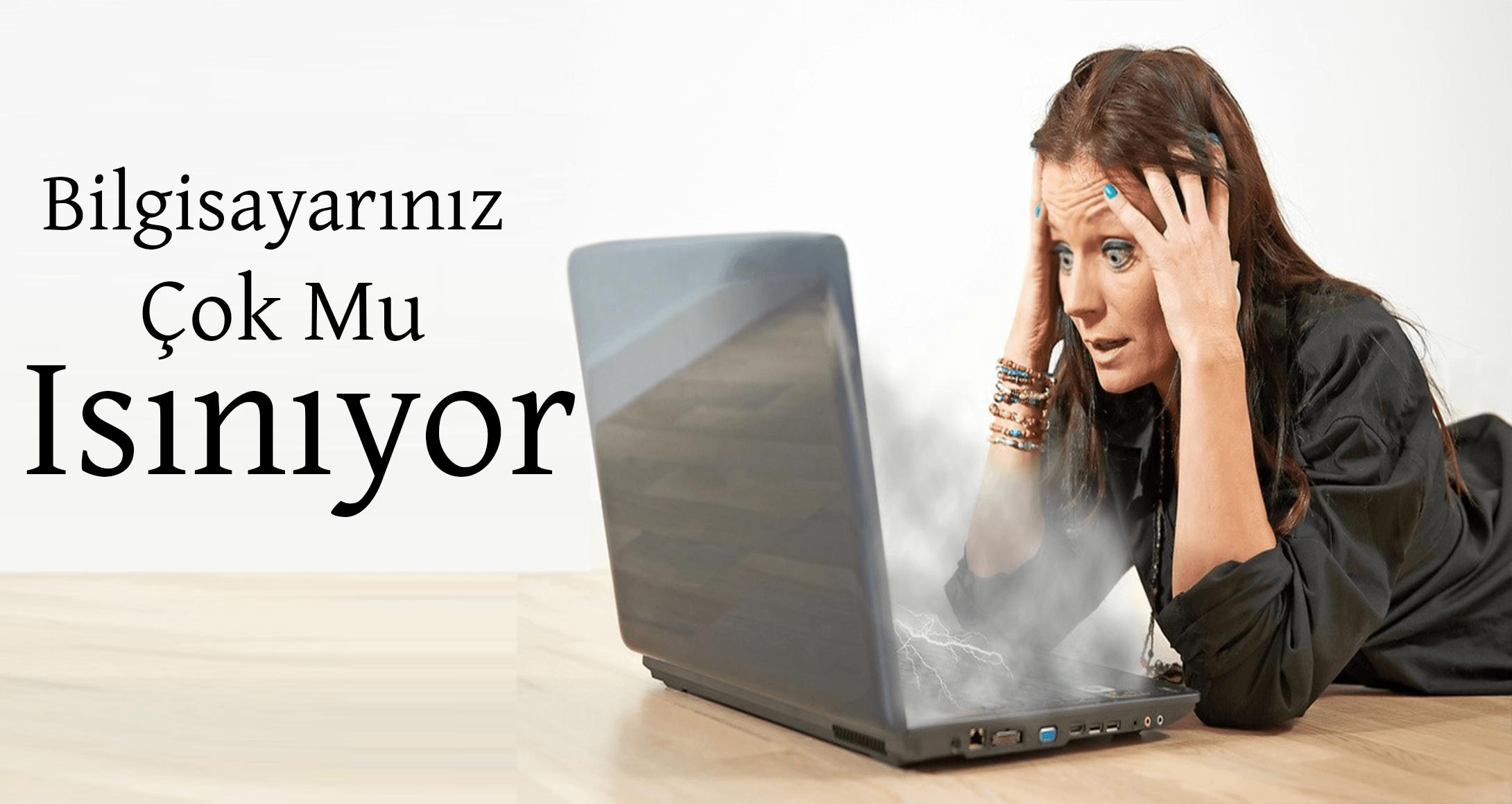 Laptop Isınma Sorunu Nasıl Düzeltilir? | Laptop Isınma Sorunu Çözümü