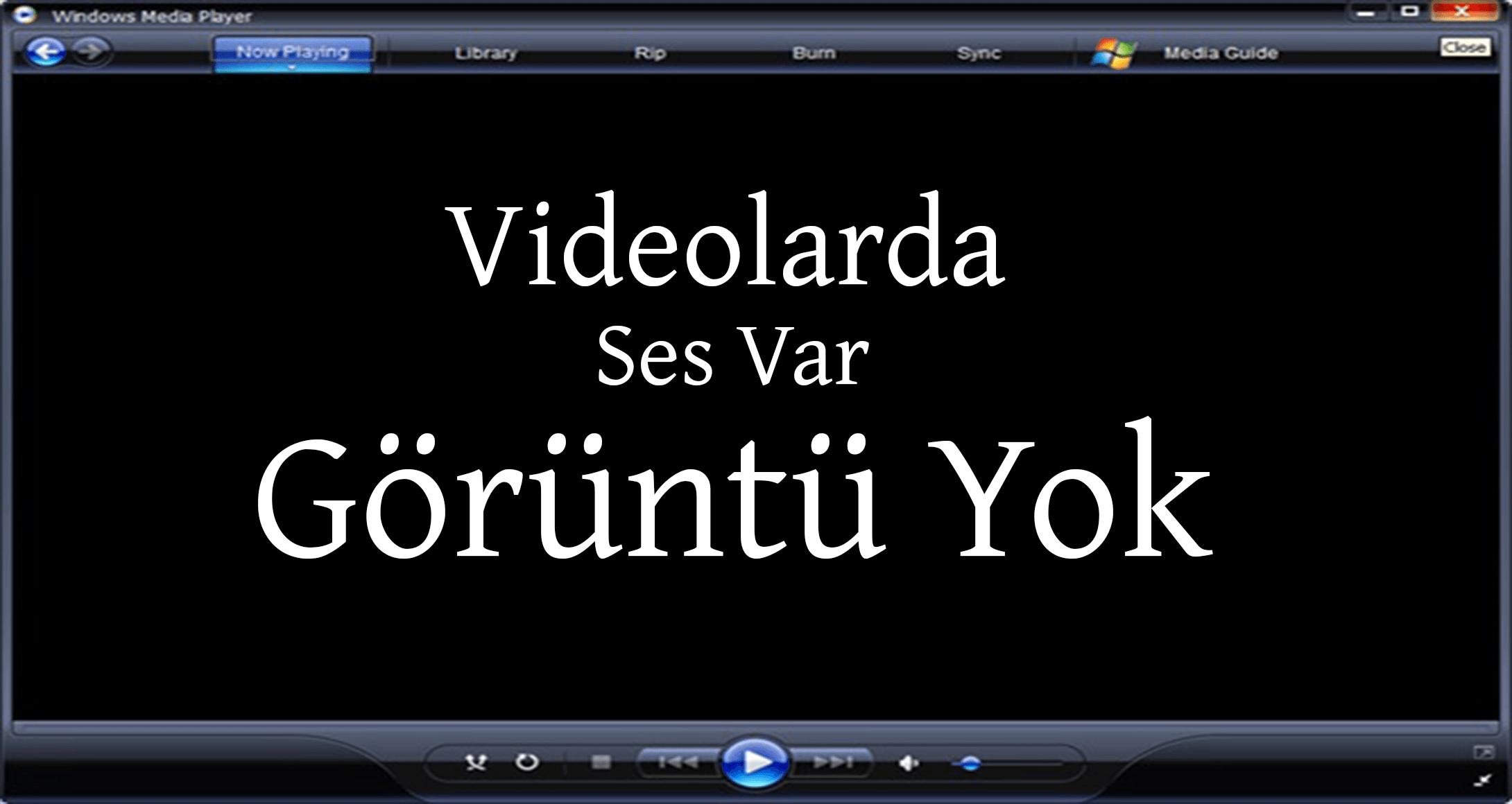 Videolarda Ses Var Görüntü Yok Hatası Çözümü