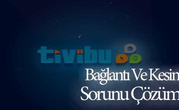 Tivibu Sorunları ve Çözümleri| TiviBu Ev Bağlantı Sorunları ve Kesinti Sorunları Çözümü