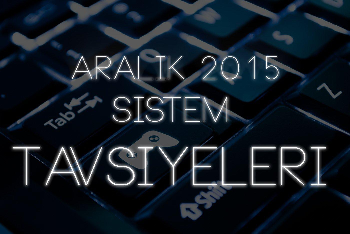 Masaüstü Sistem Tavsiyeleri – Aralık 2015