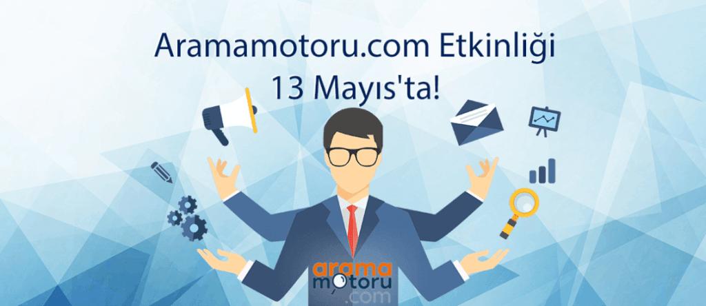 Dev Etkinliğe Davetlisiniz - Aramamotoru.com Etkinliği 13 Mayıs'ta!