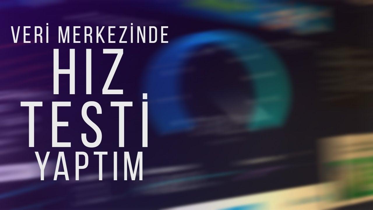 Veri Merkezinde Hız Testi Yaptım - in the speed test on the data center